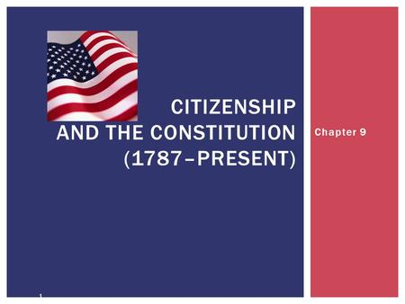 1 CITIZENSHIP AND THE CONSTITUTION (1787–PRESENT) Chapter 9.