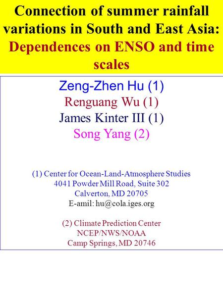 Zeng-Zhen Hu (1) Renguang Wu (1) James Kinter III (1) Song Yang (2) (1) Center for Ocean-Land-Atmosphere Studies 4041 Powder Mill Road, Suite 302 Calverton,