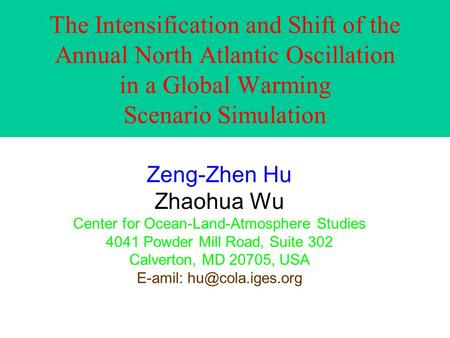 Zeng-Zhen Hu Zhaohua Wu Center for Ocean-Land-Atmosphere Studies 4041 Powder Mill Road, Suite 302 Calverton, MD 20705, USA E-amil: The.