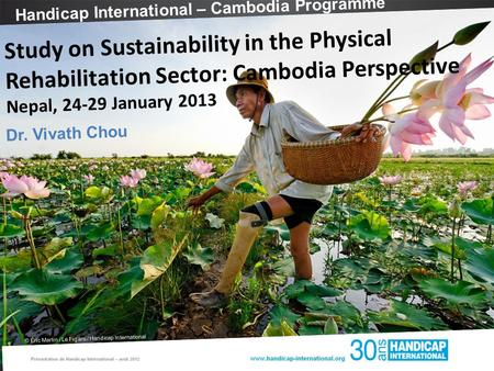 Handicap International – Cambodia Programme © Éric Martin / Le Figaro / Handicap International Study on Sustainability in the Physical Rehabilitation Sector: