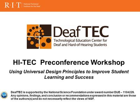 DeafTEC is supported by the National Science Foundation under award number DUE – 1104229. Any opinions, findings, and conclusion or recommendations expressed.