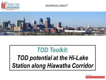 TOD Toolkit: TOD potential at the Hi-Lake Station along Hiawatha Corridor Developed by Support from WORKING DRAFT.