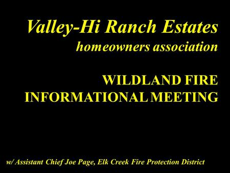 Valley-Hi Ranch Estates homeowners association WILDLAND FIRE INFORMATIONAL MEETING w/ Assistant Chief Joe Page, Elk Creek Fire Protection District.