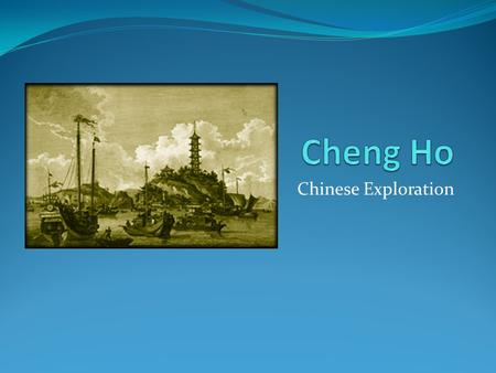 Chinese Exploration. What do you remember about China during the 1300-1500's? One of the most powerful empires.