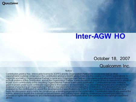 Inter-AGW HO Notice Contributors grant a free, irrevocable license to 3GPP2 and its Organization Partners to incorporate text or other copyrightable material.