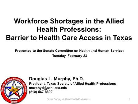Workforce Shortages in the Allied Health Professions: Barrier to Health Care Access in Texas Presented to the Senate Committee on Health and Human Services.