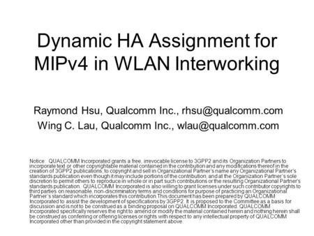 Dynamic HA Assignment for MIPv4 in WLAN Interworking Raymond Hsu, Qualcomm Inc., Wing C. Lau, Qualcomm Inc., Notice: