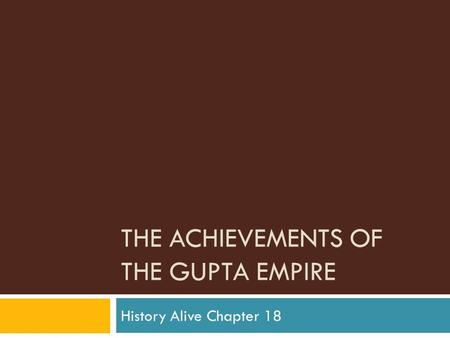 THE ACHIEVEMENTS OF THE GUPTA EMPIRE History Alive Chapter 18.