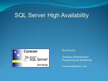 Roy Ernest Database Administrator Pinnacle Sports Worldwide SQL Server High Availability.