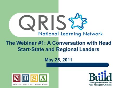 The Webinar #1: A Conversation with Head Start-State and Regional Leaders May 25, 2011.