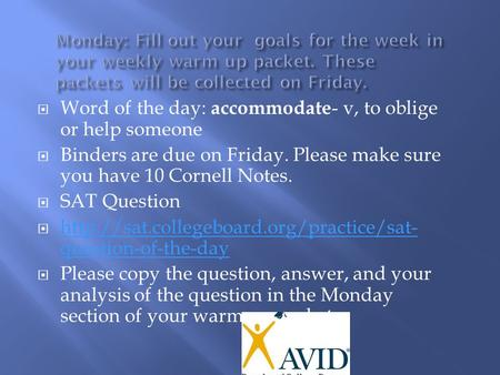  Word of the day: accommodate - v, to oblige or help someone  Binders are due on Friday. Please make sure you have 10 Cornell Notes.  SAT Question 