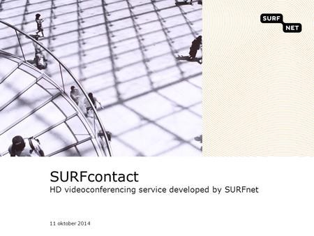 11 oktober 2014 SURFcontact HD videoconferencing service developed by SURFnet.