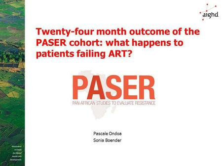 Twenty-four month outcome of the PASER cohort: what happens to patients failing ART? Pascale Ondoa Sonia Boender.