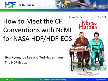 The HDF Group www.hdfgroup.org July 8, 20142014 Summer ESIP Federation Meeting How to Meet the CF Conventions with NcML for NASA HDF/HDF-EOS Hyo-Kyung.