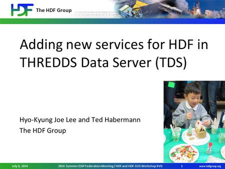 The HDF Group www.hdfgroup.org July 8, 20142014 Summer ESIP Federation Meeting / HDF and HDF-EOS Workshop XVII Adding new services for HDF in THREDDS Data.