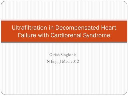 Girish Singhania N Engl J Med 2012 Ultrafiltration in Decompensated Heart Failure with Cardiorenal Syndrome.