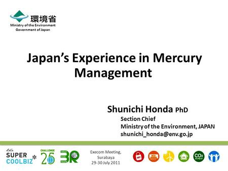 Shunichi Honda PhD Section Chief Ministry of the Environment, JAPAN Ministry of the Environment Government of Japan Japan's Experience.