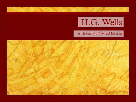 H.G. Wells A visionary of beyond his time. The Life of H.G. Wells Wells was born September 21 st, 1866 H.G. Wells didn't receive many praises throughout.