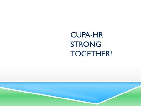 CUPA-HR STRONG – TOGETHER!. WHAT DOES IT MEAN TO BE A HIGHER ED HR LEADER? How do you define HR leadership in higher education? 2.