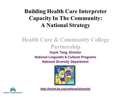 Building Health Care Interpreter Capacity In The Community: A National Strategy Health Care & Community College Partnership Gayle Tang, Director National.