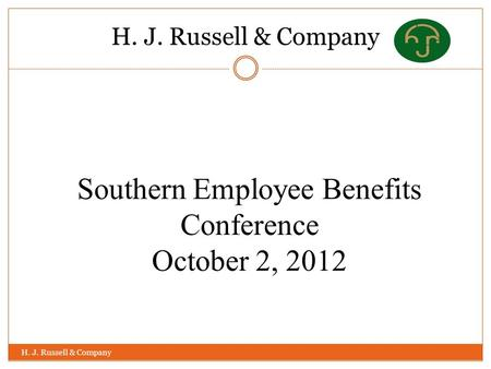 H. J. Russell & Company Southern Employee Benefits Conference October 2, 2012.