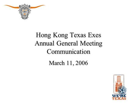 Hong Kong Texas Exes Annual General Meeting Communication March 11, 2006.