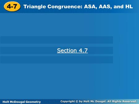 4-7 Section 4.7 Triangle Congruence: ASA, AAS, and HL Holt Geometry