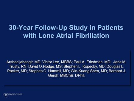 30-Year Follow-Up Study in Patients with Lone Atrial Fibrillation Arshad jahangir, MD; Victor Lee, MBBS; Paul A. Friedman, MD; Jane M. Trusty, RN; David.
