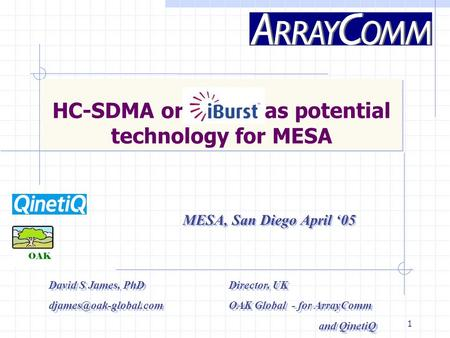 1 HC-SDMA or as potential technology for MESA MESA, San Diego April '05 David S James, PhD Director, UK Global - for ArrayComm.