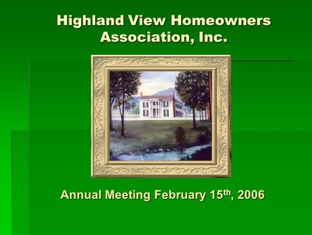 Highland View Homeowners Association, Inc. Annual Meeting February 15 th, 2006.