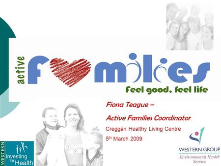 Fiona Teague – Active Families Coordinator Creggan Healthy Living Centre 5 th March 2009.