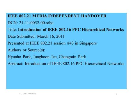 IEEE 802.21 MEDIA INDEPENDENT HANDOVER DCN: 21-11-0052-00-srho Title: Introduction of IEEE 802.16 PPC Hierarchical Networks Date Submitted: March 16, 2011.