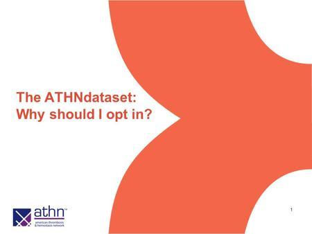 1 The ATHNdataset: Why should I opt in?. 2 ATHNdataset: A Community Resource Brings together standardized demographic and clinical data into one national.