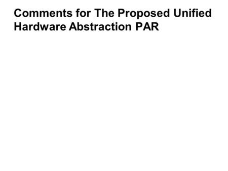 Comments for The Proposed Unified Hardware Abstraction PAR.