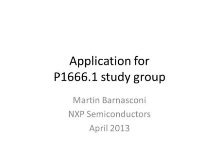 Application for P1666.1 study group Martin Barnasconi NXP Semiconductors April 2013.