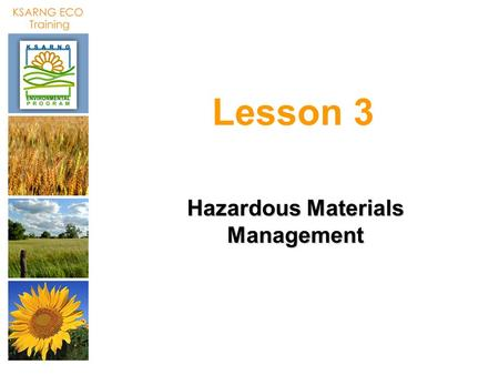 Lesson 3 Hazardous Materials Management. Lesson 3: Objectives Be able to identify and inventory unwanted and unserviceable hazardous materials (HM). Learn.