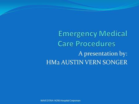 A presentation by: HM2 AUSTIN VERN SONGER NAVEDTRA 14295 Hospital Corpsman.
