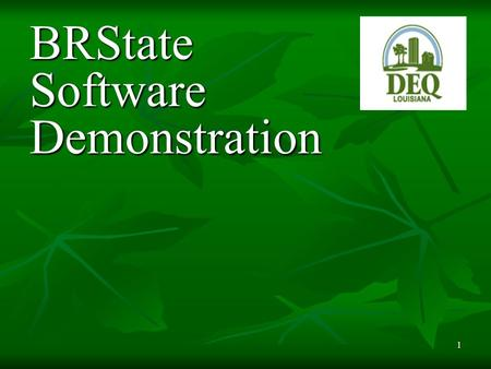 1 BRState Software Demonstration. 2 After you click on the LDEQ link to download the BRState Software you will get this message.