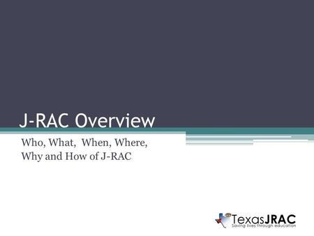 J-RAC Overview Who, What, When, Where, Why and How of J-RAC.