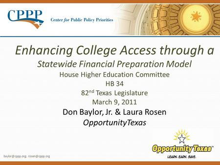 Enhancing College Access through a Statewide Financial Preparation Model House Higher Education Committee HB 34 82 nd Texas Legislature March 9, 2011 Don.