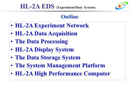 HL-2A EDS (Experiment Data System) HL-2A Experiment Network HL-2A Data Acquisition The Data Processing HL-2A Display System The Data Storage System The.
