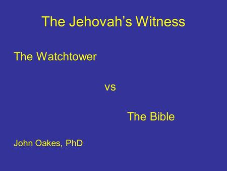The Jehovah's Witness The Watchtower vs The Bible John Oakes, PhD.