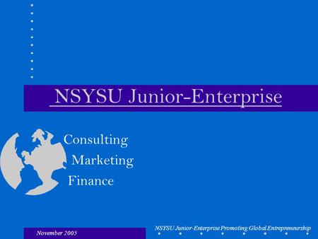 November 2005 NSYSU Junior-Enterprise Promoting Global Entrepreneurship NSYSU Junior-Enterprise Consulting Marketing Finance.