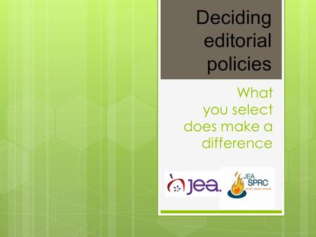What you select does make a difference Deciding editorial policies.
