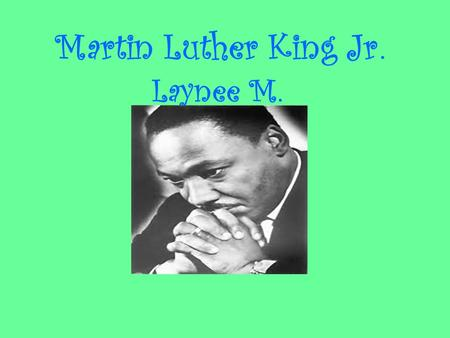 Martin Luther King Jr. Laynee M.. Birth of Martin Luther King Jr. Martin Luther King Jr. was born in his family home in Atlanta, Georgia. His parents'