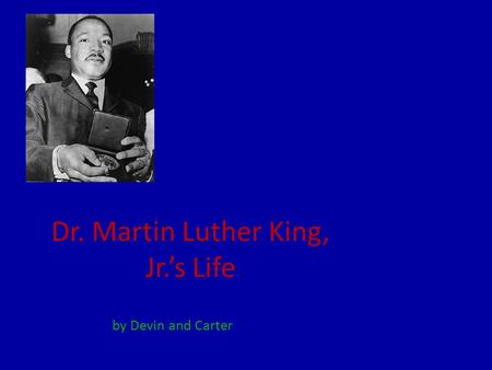 Dr. Martin Luther King, Jr.'s Life by Devin and Carter.