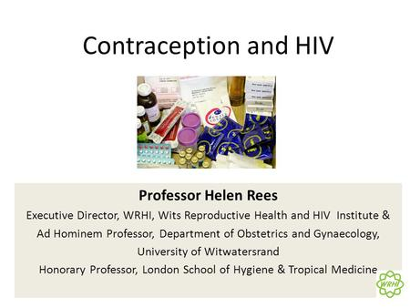 Professor Helen Rees Executive Director, WRHI, Wits Reproductive Health and HIV Institute & Ad Hominem Professor, Department of Obstetrics and Gynaecology,
