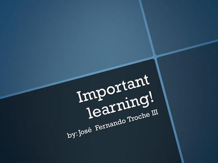 Important learning! by: José Fernando Troche III.