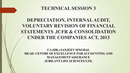 TECHNICAL SESSION 3 DEPRECIATION, INTERNAL AUDIT, VOLUNTARY REVISION OF FINANCIAL STATEMENTS,ICFR & CONSOLIDATION UNDER THE COMPANIES ACT, 2013 CA (DR.)
