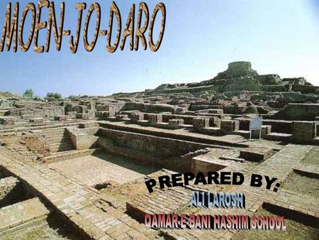 Moen-jo-daro means MOUND OF THE DEAD. Moen-jo-daro is one of The oldest cities of the world. It is located at the distance of 27 kilometres from Larkana.